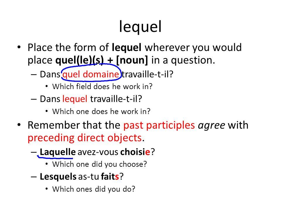 lequel Place the form of lequel wherever you would place quel(le)(s) + [noun] in a question. Dans quel domaine travaille-t-il